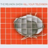 Kill Your Television Lyrics Reunion Show