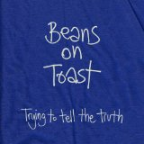 Trying to Tell the Truth Lyrics Beans On Toast