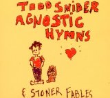 Agnostic Hymns And Stoner Fables Lyrics Todd Snider