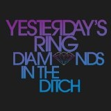 Diamonds In The Ditch Lyrics Yesterday's Ring
