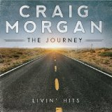The Journey Livin' Hits Lyrics Craig Morgan