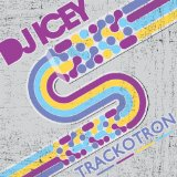 Trackotron Lyrics DJ Icey