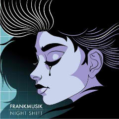 Night Shift Lyrics Frankmusik