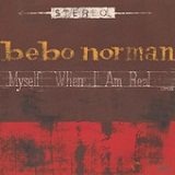 Myself When I Am Real Lyrics Bebo Norman