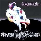 Grown Folks Muzic Lyrics Bigg Robb