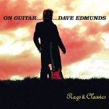 On Guitar...Dave Edmunds: Rags & Classics Lyrics Dave Edmunds