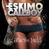 We Are the Mess (Single) Lyrics Eskimo Callboy