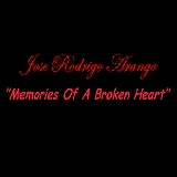 Memories Of A Broken Heart Lyrics Jose Rodrigo Arango