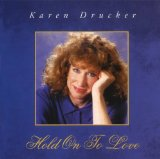 Hold On To Love Lyrics Karen Drucker