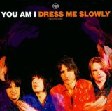 Dress Me Slowly Lyrics You Am I