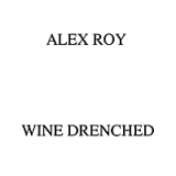 Wine Drenched Lyrics Alex Roy