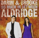 So Much In Between Lyrics Darin Aldridge & Brooke Aldridge