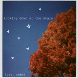 Looking Down At The Stars (EP) Lyrics Love, Robot