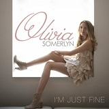 I'm Just Fine (Single) Lyrics Olivia Somerlyn