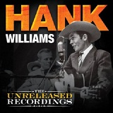 The Unreleased Recordings Lyrics Hank Williams
