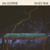 Takes Time Lyrics Jim Guthrie