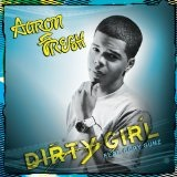 Dirty Girl (Single) Lyrics Aaron Fresh