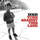 Turn Against This Land Lyrics Dogs