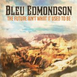 The Future Ain't What It Used To Be Lyrics Bleu Edmondson