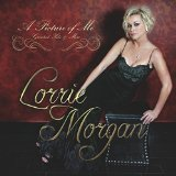 A Picture of Me - Greatest Hits & More Lyrics Lorrie Morgan