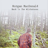 Back to the Wilderness (EP) Lyrics Morgan MacDonald