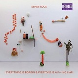 Everything Is Boring And Everyone Is A Fucking Liar Lyrics Spank Rock