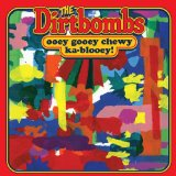 Ooey Gooey Chewy Ka-blooey! Lyrics The Dirtbombs