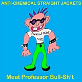 Meat Professor Bull-Sh't Lyrics Anti-Chemical Straight Jackets
