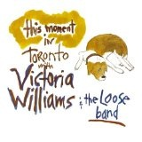 This Moment In Toronto Lyrics Williams Victoria