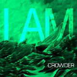 I Am (Single) Lyrics Crowder
