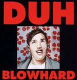 Blowhard Lyrics Duh