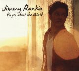 Forget About The World Lyrics Jimmy Rankin