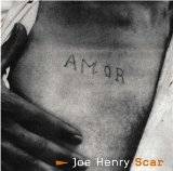 Scar Lyrics Joe Henry