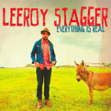Everything Is Real Lyrics Leeroy Stagger