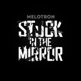Stuck In The Mirror Lyrics Melotron