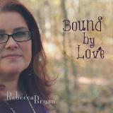 Bound by Love Lyrics Rebecca Bryan