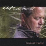 What Goes Around Lyrics Richard Moore