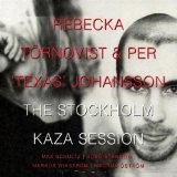 The Stockholm Kaza Session Lyrics Törnqvist Rebecka