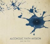 Ask Me This Lyrics Alcoholic Faith Mission