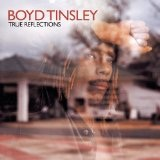True Reflections Lyrics Boyd Tinsley