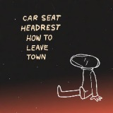 How To Leave Town Lyrics Car Seat Headrest