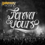 Forever Yours Lyrics Gateway Worship
