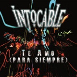 Te Amo (Para Siempre) (Single) Lyrics Intocable