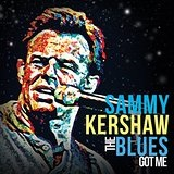 The Blues Got Me Lyrics Sammy Kershaw