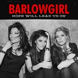 Hope Will Lead Us On (Single) Lyrics BarlowGirl