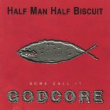 Some Call It Godcore Lyrics Half Man Half Biscuit