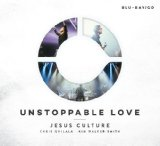 Unstoppable Love Lyrics Jesus Culture
