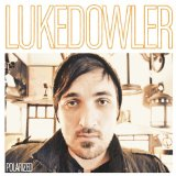 Polarized Lyrics Luke Dowler