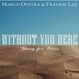 Without You Here Lyrics Marco Oostra & Frankie Lee
