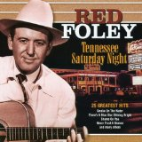 Tennessee Saturday Night: 25 Greatest Hits Lyrics Red Foley